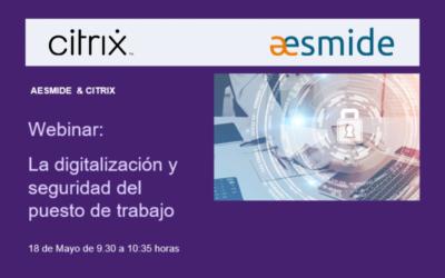 CITRIX & AESMIDE celebrará una webinar sobre «La digitalización y seguridad del puesto de trabajo» y contará con la participación de la Gerencia Informática de la Seguridad Social